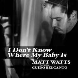 Matt Watts & Guido Belcanto - I Don't Know Where My Baby Is