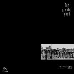 For Greater Good - Lethargy