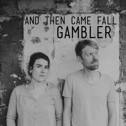 And Then Came Fall - Gambler