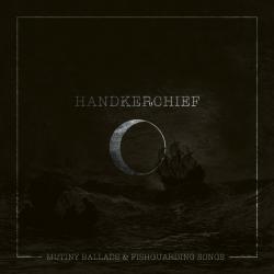 Handkerchief - Mutiny Ballads & Fishguarding Songs
