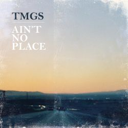 TMGS - Aint No Place