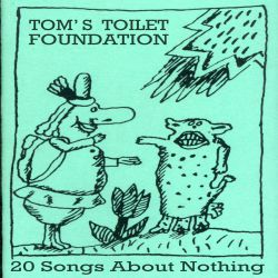 Tom's Toilet Foundation - 20 Songs About Nothing