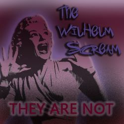 The Wilhelm Scream - They Are Not