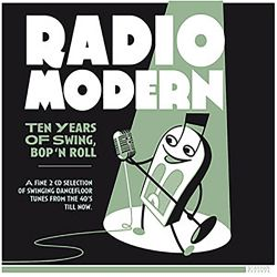 Radio Modern -  Ten Years of Swing Bop 'n Roll